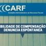 CARF ADMITE A POSSIBILIDADE DE COMPENSAÇÃO PARA EFETIVAÇÃO DE DENUNCIA ESPONTÂNEA