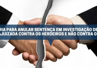 A AÇÃO RESCISÓRIA PARA ANULAR SENTENÇA EM INVESTIGAÇÃO DE PATERNIDADE DEVE SER AJUIZADA CONTRA OS HERDEIROS E NÃO CONTRA O ESPÓLIO